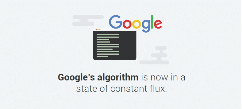 Google's algorithm is now in a state of constant flux.